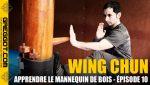 Wing-Chun-Apprendre-Mannequin-Bois-Episode-10