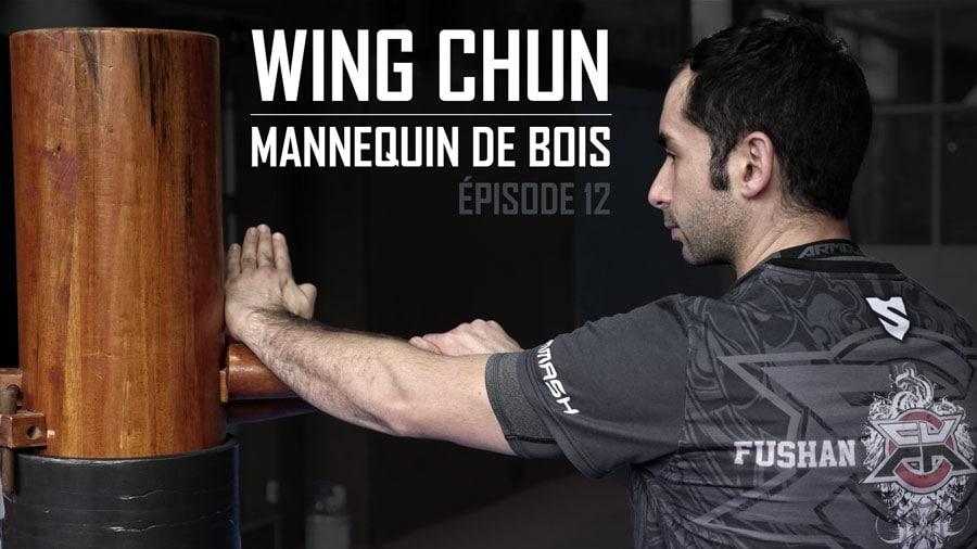 Wing Chun : apprendre le mannequin de bois – Épisode 12