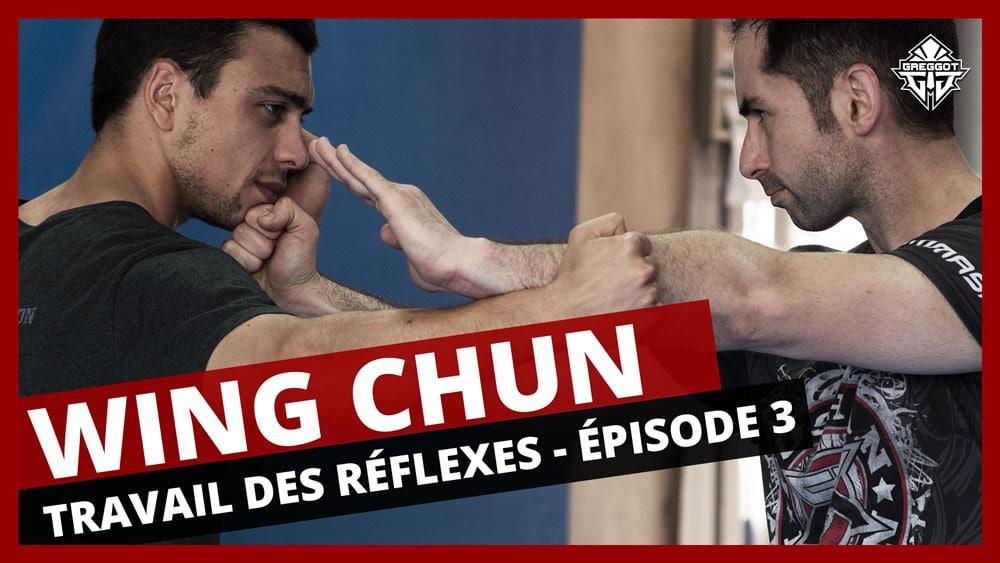 Wing Chun : Travail des Réflexes – Épisode 3