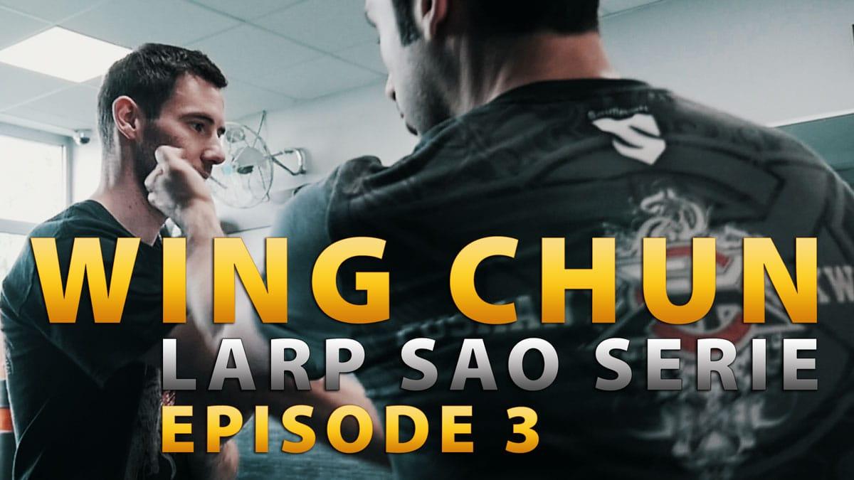 WING CHUN TECHNIQUES : LARP SAO SÉRIE ÉPISODE 3